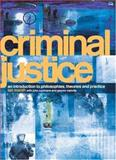 Criminal Justice : An Introduction to Philosophies, Theories and Practice, Marsh, Ian and Cochrane, John, 0415333008