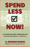 Spend Less Now!, A. Moose, 1482563002