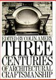 Three Centuries of Architectural Craftsmanship, Colin Amery, 0750603011
