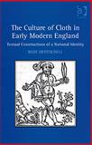 The Culture of Cloth in Early Modern England : Textual Construction of a National Identity, Hentschell, Roze, 0754663019