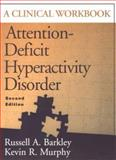 Attention-Deficit Hyperactivity Disorder, Second Edition : A Clinical Workbook, Barkley, Russell A. and Murphy, Kevin R., 1572303018