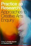 Practice as Research : Approaches to Creative Arts Enquiry, , 1848853017