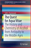 The Quest for Aqua Vitae : The History and Chemistry of Alcohol from Antiquity to the Middle Ages, Rasmussen, Seth C., 3319063014