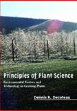 Principles of Plant Science : Environmental Factors and Technology in Growing Plants, Decoteau, Dennis R., 0130163015