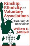 Kinship, Ethnicity and Voluntary Associations : Jewish Family Life in New York City, Mitchell, William E., 0202363015