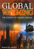 Global Warming : The Science of Climate Change, Drake, Frances, 0340653019