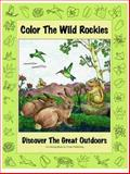 Color the Wild Rockies!, Mary Jane Pruett, 0871083019