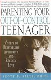 Parenting Your Out-of-Control Teenager, Scott P. Sells, 0312303017