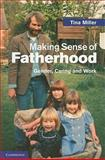 Making Sense of Fatherhood : Gender, Caring and Work, Miller, Tina, 052174301X
