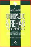 Stedman's Orthopaedic and Rehab Words : With Podiatry, Chiropractic, Physical Therapy and Occupational Therapy Words, Stedman's Medical Dictionary Staff, 078174301X