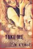 Take Me for Granted, K. A. Linde, 0996053018
