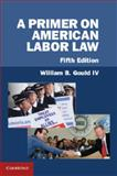 A Primer on American Labor Law 5th Edition