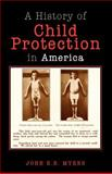 A History of Child Protection in America, John E. B. Myers, 1413423019