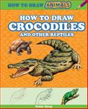 How to Draw Crocodiles and Other Reptiles, Peter Gray, 1477713018