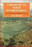 Chemistry in Your Environment : User-Friendly, Simplified Science, Barrett, Jack, 1898563012