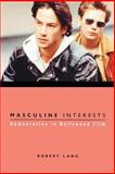 Masculine Interests : Homoerotics in Hollywood Film, Lang, Robert, 0231113013
