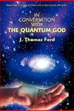 In Conversation with the Quantum God, J. Ford, 0595473016