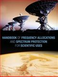 Handbook of Frequency Allocations and Spectrum Protection for Scientific Uses, Panel on Frequency Allocations and Spectrum Protection for Scientific Uses, Committee on Radio Frequencies, Board on Physics and Astronomy, Division on Engineering and Physical Sciences, National Research Council, 0309103010