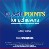 FLASHPOINTS for Achievers, Larry Broughton, 0983303010