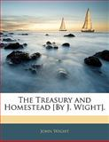 The Treasury and Homestead [by J Wight], John Wight, 114290301X