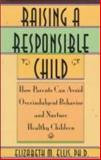 Raising a Responsible Child : How Parents Can Avoid Overindulgent Behavior and Nurture Healthy Children, Ellis, Elizabeth M., 1559723017
