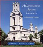 Hawksmoor's London Churches : Architecture and Theology, Du Prey, Pierre de la Ruffiniere and Hawksmoor, Nicholas, 0226173011
