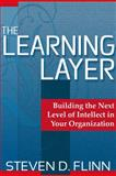 The Learning Layer : Building the Next Level of Intellect in Your Organization, Flinn, Steven D., 0230103014
