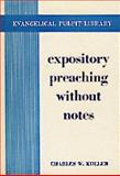Expository Preaching Without Notes : Plus Sermons Preached Without Notes, Koller, Charles W., 0801053013