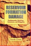Reservoir Formation Damage, Fundamentals, Modeling, Assessment, and Mitigation, Civan, Faruk, 0884153010