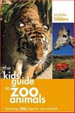 The Kids' Guide to Zoo Animals, Michelle A. Gilders, 0889953015