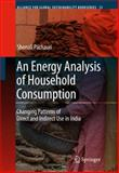 An Energy Analysis of Household Consumption : Changing Patterns of Direct and Indirect Use in India, Pachauri, Shonali, 1402043015
