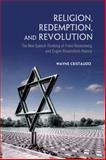Religion, Redemption and Revolution : The New Speech Thinking Revolution of Franz Rozenzweig and Eugene Rosenstock-Huessy, Cristaudo, Wayne, 1442643013