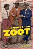 The Power of the Zoot : Youth Culture and Resistance During World War II, Alvarez, Luis, 0520253019