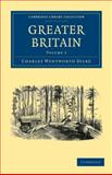 Greater Britain: Volume 2, Dilke, Charles Wentworth, 110800301X