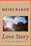 Love Story: a Walking Meditation, Heidi Baker, 1494803011