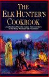 The Elk Hunter's Cookbook, Mary E. Halverson and Rocky Mountain Elk Foundation Staff, 1560443014