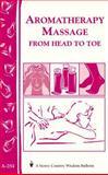 Aromatherapy Massage from Head to Toe, Storey Books Staff, 1580173012