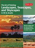The Art of Painting Landscapes, Seascapes, and Skyscapes in Oil and Acrylic, Martin Clarke and Anita Hampton, 1600583016