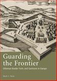 Guarding the Frontier : Ottoman Border Forts and Garrisons in Europe, Stein, Mark L., 1845113012