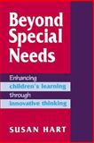 Beyond Special Needs : Enhancing Children's Learning Through Innovative Thinking, Hart, Susan, 1853963011