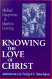 Knowing the Love of Christ : An Introduction to the Theology of St. Thomas Aquinas, Dauphinais, Michael and Levering, Matthew Webb, 0268033013