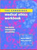 The Cambridge Medical Ethics : Case Studies, Commentaries and Activities, Parker, Michael and Dickenson, Donna L., 0521783011