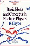 Basic Ideas and Concepts in Nuclear Physics, Kris L. G. Heyde, K. Heyde, 0750303018