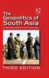 The Geopolitics of South Asia : From Early Empires to the Nuclear Age, Chapman, Graham P., 0754673014