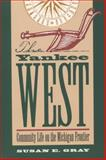 The Yankee West : Community Life on the Michigan Frontier, Gray, Susan E., 0807823015
