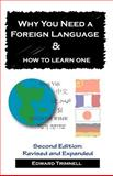 Why You Need a Foreign Language and How to Learn One, Trimnell, Edward, 0974833010