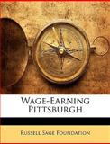 Wage-Earning Pittsburgh, Russell Sage Foundation, 1144493013