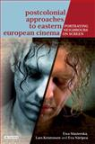 Postcolonial Approaches to Eastern European Cinema : Portraying Neighbours on Screen, Mazierska, Ewa and Näripea, Eva, 1780763018