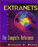 Extranets : The Complete Reference, Baker, Richard H., 0070063028