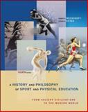 History and Philosophy of Sport and Physical Education : From Ancient Civilizations to the Modern World, Mechikoff, Robert A. and Estes, Steven G., 0072973021